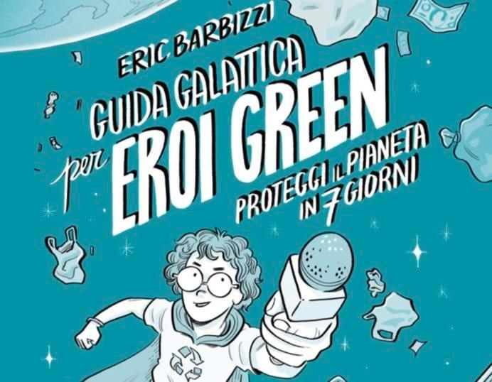 """Salviamo il pianeta con la """"Guida Galattica per Eroi Green"""""""