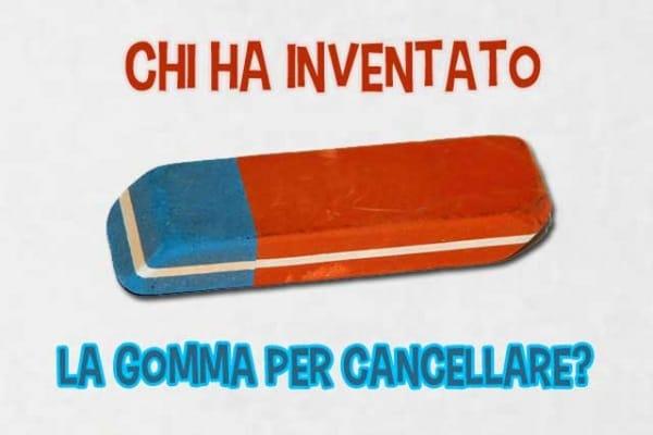 Chi ha inventato la gomma per cancellare?