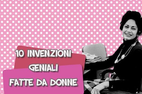 Invenzioni geniali: 10 invenzioni fatte da donne