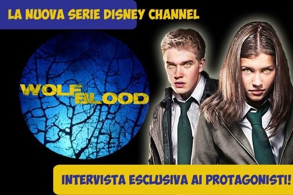 Wolfblood Sangue di Lupo: anticipazioni e curiosità sulla nuova serie Disney Channel e video intervista ai protagonisti