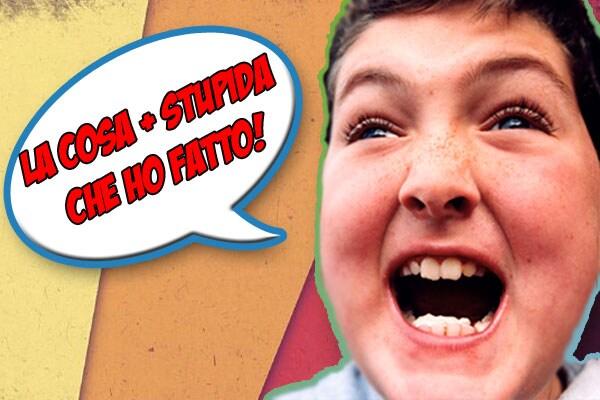 Raccontateci la cosa più stupida che avete fatto!