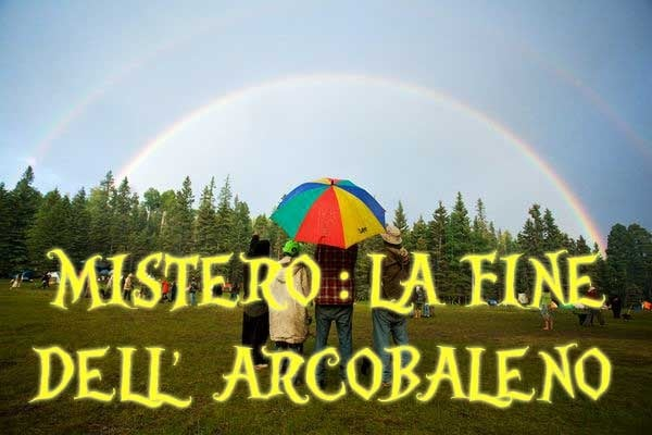Misteri | Dove finisce l'arcobaleno?