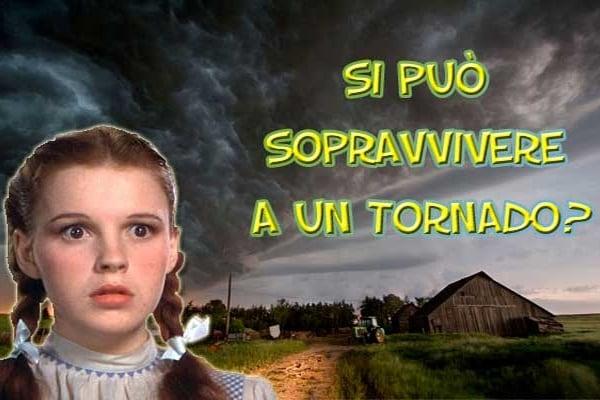 Lo sapevi che | Si può sopravvivere in mezzo a un tornado?
