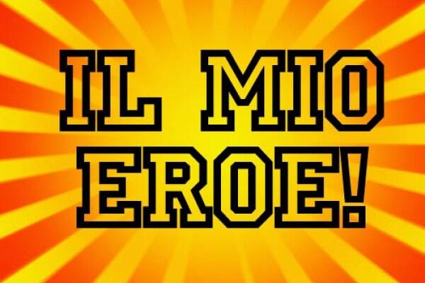 Il mio eroe è…