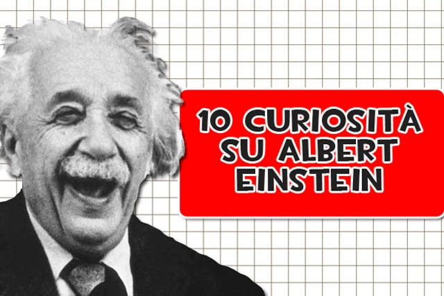 Scopri 10 incredibili curiosità su Albert Einstein