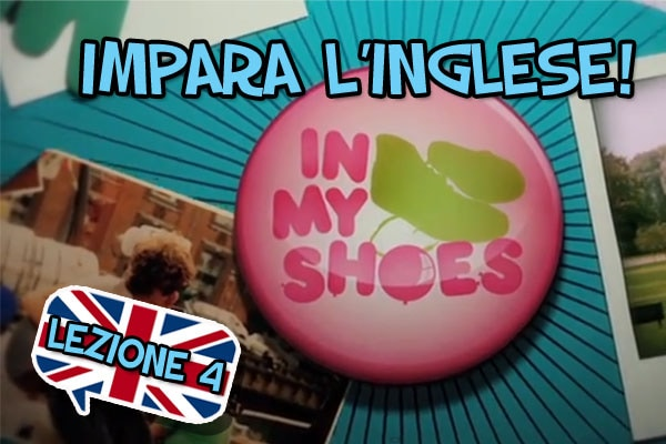 Impara l'inglese con i video divertenti di In My Shoes – Quarta Lezione
