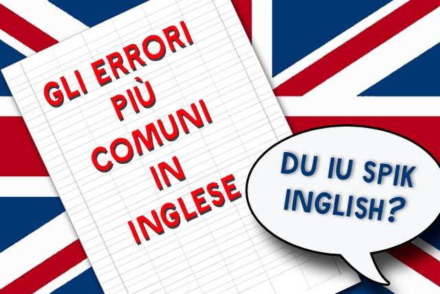 Gli errori più comuni della lingua inglese spiegati e corretti