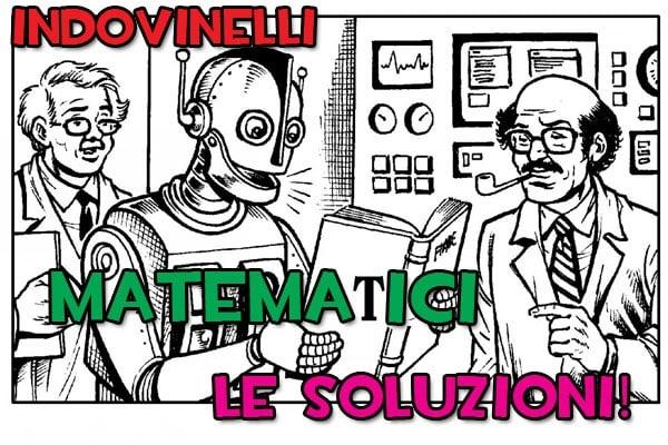 Indovinelli matematici: giochiamo con la matematica – Le soluzioni
