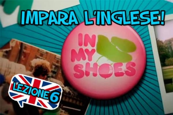 Impara l'inglese con i video divertenti di In My Shoes – Sesta Lezione