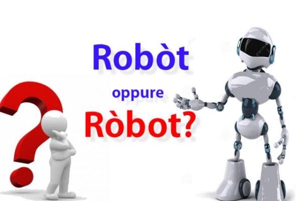 Sondaggio | Ma si pronuncia Robòt o Ròbot ?