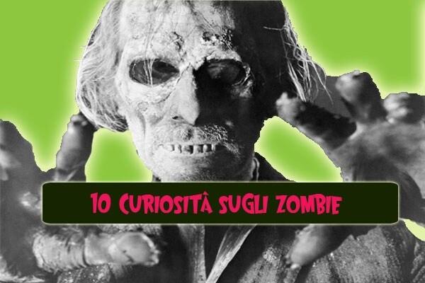 10 curiosità sugli zombie