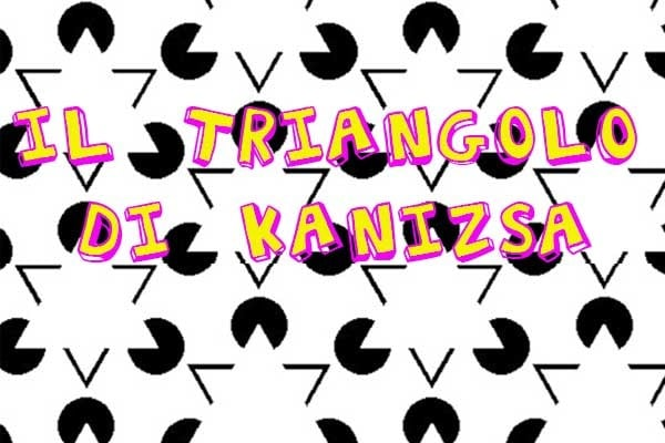 Illusioni ottiche | Il triangolo di Kanizsa