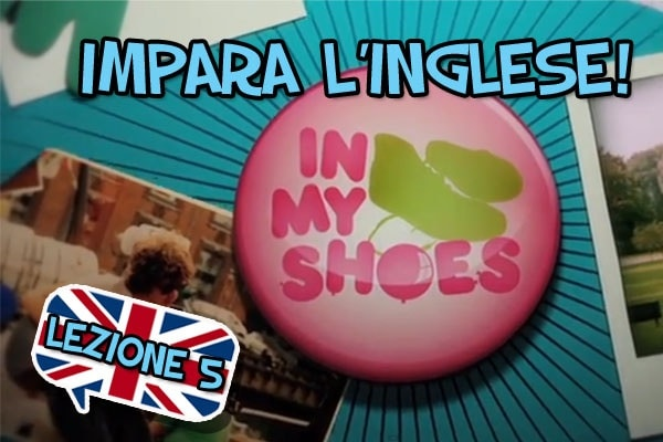 Impara l'inglese con i video divertenti di In My Shoes – Quinta lezione