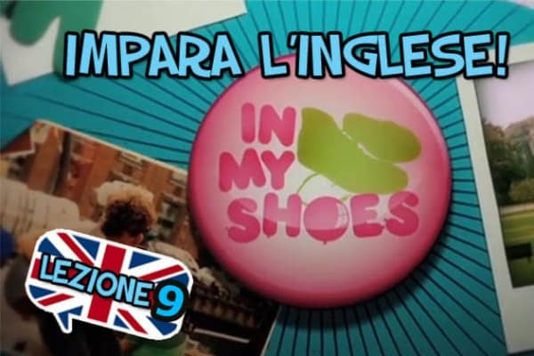Impara l'inglese con i video divertenti di In My Shoes – Nona lezione