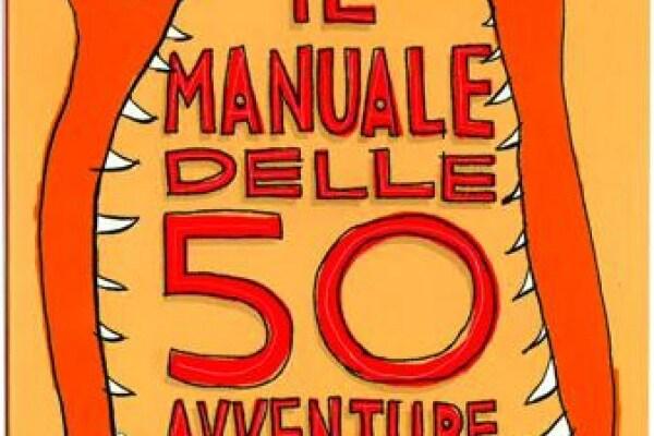 Il manuale delle 50 avventure da vivere prima dei 13 anni, un libro di sfide per sè stessi!